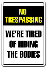 TIRED OF HIDING THE BODIES Novelty Sign no trespassing funny entry joke man cave