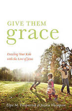 Give Them Grace: Dazzling Your Kids with the Love of Jesus by Jessica...