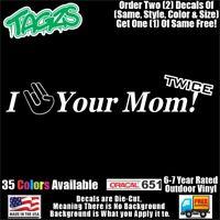 I Your Mom Twice Funny DieCut Vinyl Window Decal Sticker Car Truck SUV JDM