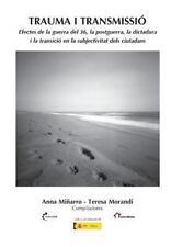 Trauma y Transmissió : Efectes de la Guerra Del 36, la Postguerra, la...
