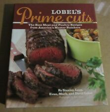Lobel's Prime Cuts : The Best Meat and Poultry Recipes from America's Master But