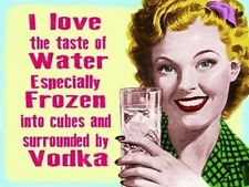 I love the taste of water especially frozen with vodka, Small Metal Tin Sign