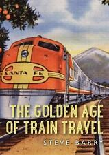 The Golden Age of Train Travel (Shire Library USA)