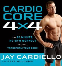 Cardio Core 4x4: The 20-Minute, No-Gym Workout That Will Transform Your Body! by