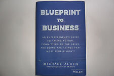 Blueprint To Business:An Entrepreneur's Guide To Taking Action by Michael Alden