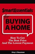 Smart Essentials for Buying a Home : How to Get the Best Price and the Lowest...