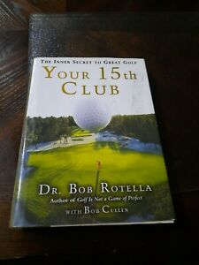 Your 15th Club : The Inner Secret to Great Golf by Bob Rotella