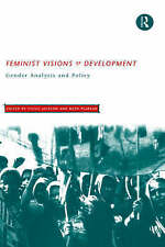 Feminist Visions of Development: Gender Analysis and Policy (Routledge Studies i
