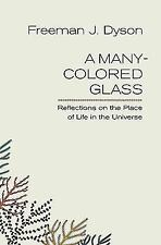 A Many-Colored Glass : Reflections on the Place of Life in the Universe by...