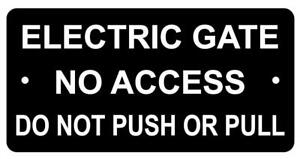 Electric Gate No Access Do Not Push or Pull Sign Plaque 7 sizes 30 colours