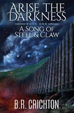 Arise the Darkness: A Song of Steel and Claw Vol. 1 by B. R. Crichton (2015,...
