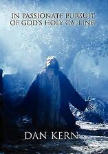 In Passionate Pursuit of God's Holy Calling by Dan Kern (2010, Hardcover)