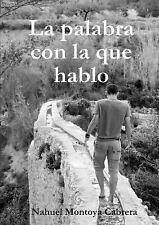 La Palabra con la Que Hablo (2013, Paperback)
