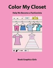 Color My Closet Help Me Become a Fashionista by Book Girls (2015, Paperback)
