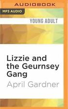 Lizzie and the Geurnsey Gang by April Gardner (2016, MP3 CD, Unabridged)