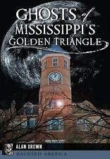 Haunted America: Ghosts of Mississippi S Golden Triangle by Alan Brown (2016,...