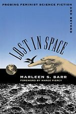 Lost in Space: Probing Feminist Science Fiction and Beyond by Barr, S. New,