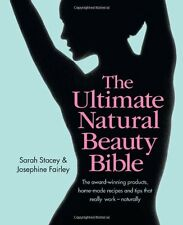 The Ultimate Natural Beauty Bible: The award-winning products, home-made recipe