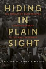 Hiding in Plain Sight : The Pursuit of War Criminals from Nuremberg to the...
