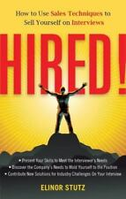 Hired!: How to Use Sales Techniques to Sell Yourself On Interviews-ExLibrary