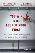 You Win in The Locker Room First: The 7 C'S To Build A Winning Team In Business