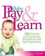 Baby Play And Learn: 160 Games and Learning Activities for the First Three Year
