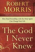 God I Never Knew : How Real Friendship With the Holy Spirit Can Change Your L...