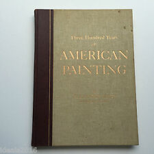 Three Hundred Years of American Painting by Alexander Eliot, Time Art Editor~B19