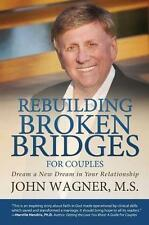 Rebuilding Broken Bridges for Couples Dream New Dream in Your  by Wagner M S Joh