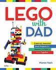 Lego with Dad Creatively Awesome Brick Projects for Parents and Kids to Build To