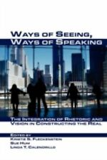Ways of Seeing, Ways of Speaking: The Integration of Rhetoric and Vision in Cons