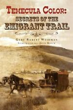 Temecula Color: Secrets of the Emigrant Trail by Gary Weidman (2012, Paperback)