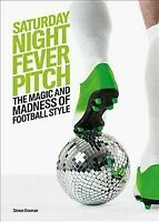 Saturday Night Fever Pitch : The Magic and Madness of Football Style, Hardcov...
