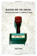Blessed Are the Uncool: Living Authentically in a