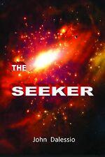 THE SEEKER by John Dalessio New Science Fiction Novel Paperback 9781483560823