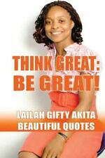 Beautiful Quotes: Think Great, Be Great! : Beautiful Quotes by Lailah Akita.