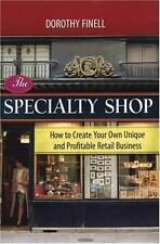 The Specialty Shop : How to Create Your Own Unique and Profitable Retail...