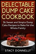 Delectable Dump Cake Cookbook: 36 Sweet and Simple Dump Cake Recipes to Bake for