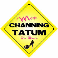 Mrs Channing Tatum On Board Novelty Car Sign