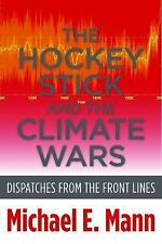 The Hockey Stick and the Climate Wars : Dispatches from the Front Lines by...