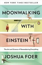 Moonwalking With Einstein : The Art and Science of Remembering Everything, Pa...