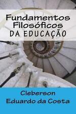 Fundamentos Filosoficos Da Educacao by Cleberson da Costa (2014, Paperback,...