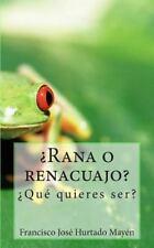 ¿Rana o Renacuajo? : ¿Qué Quieres Ser? by Francisco Jose Hurtado Mayen (2015,...