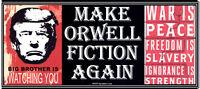 ANTI Trump MAKE ORWELL FICTION AGAINDURABLE political bumper sticker