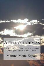 A Todo, Poemas : Un Escrito , Diferentes Temas, Imaginacion y Realidad by...