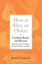 How to Slice an Onion: Cooking Basics and Beyond--Hundreds of Tips, Techniques,