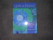 Quilt As Desired : Your Guide to Straight-Line and Free-Motion Quilting