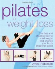 Pilates for Weight Loss: The Fast and Effective Way to Shed Weight and Change ,