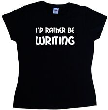 I'd Rather Be Writing Ladies T-Shirt