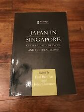 Japan in Singapore : Cultural Occurrences and Cultural Flows by John Clammer and